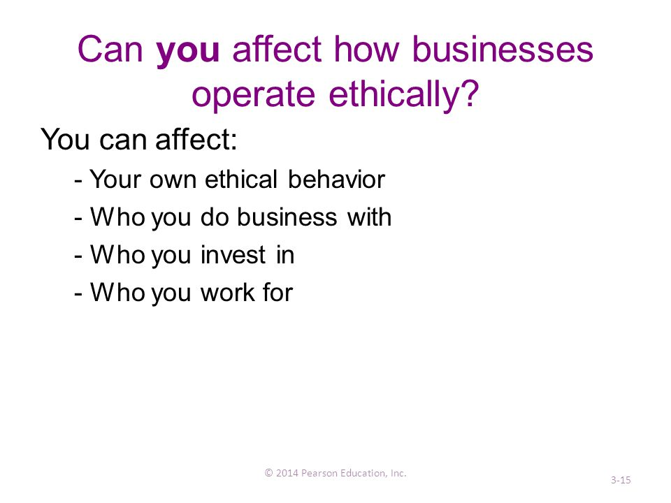 Can you affect how businesses operate ethically