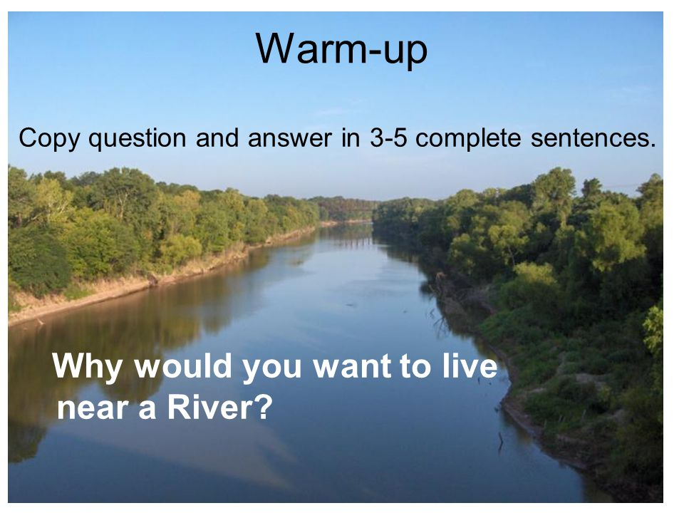 Warm-up near a River Why would you want to live