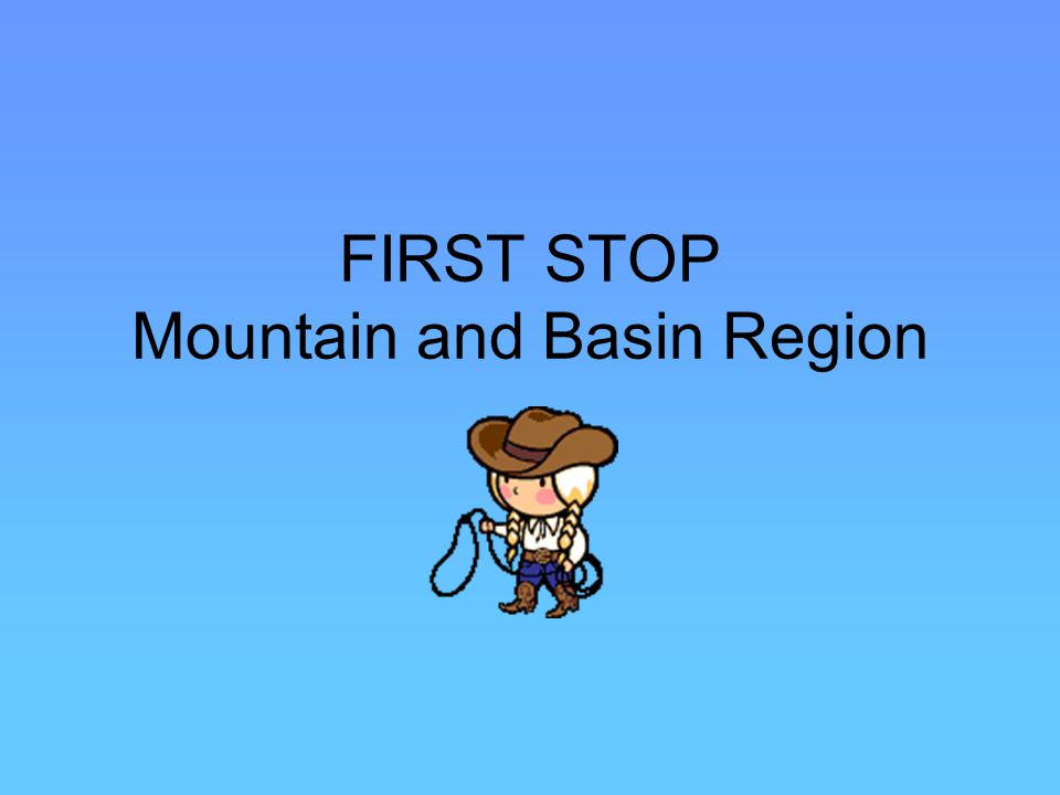 FIRST STOP Mountain and Basin Region