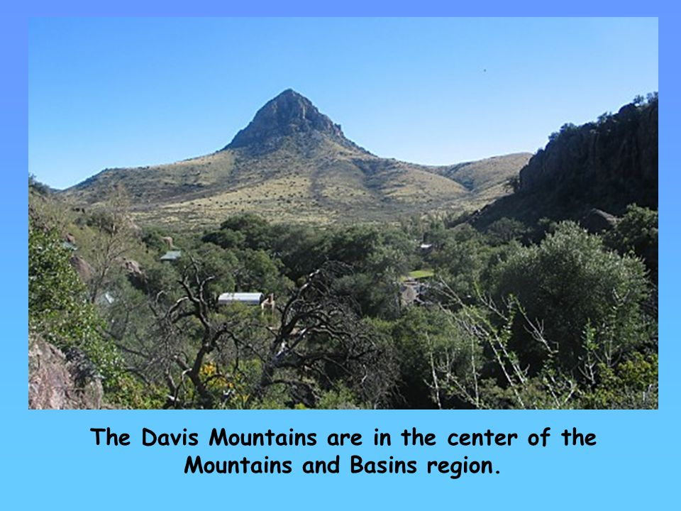 The Davis Mountains are in the center of the Mountains and Basins region.