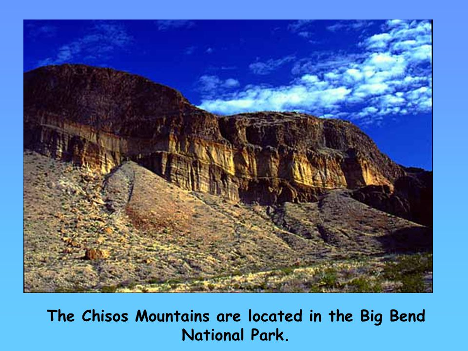 The Chisos Mountains are located in the Big Bend National Park.