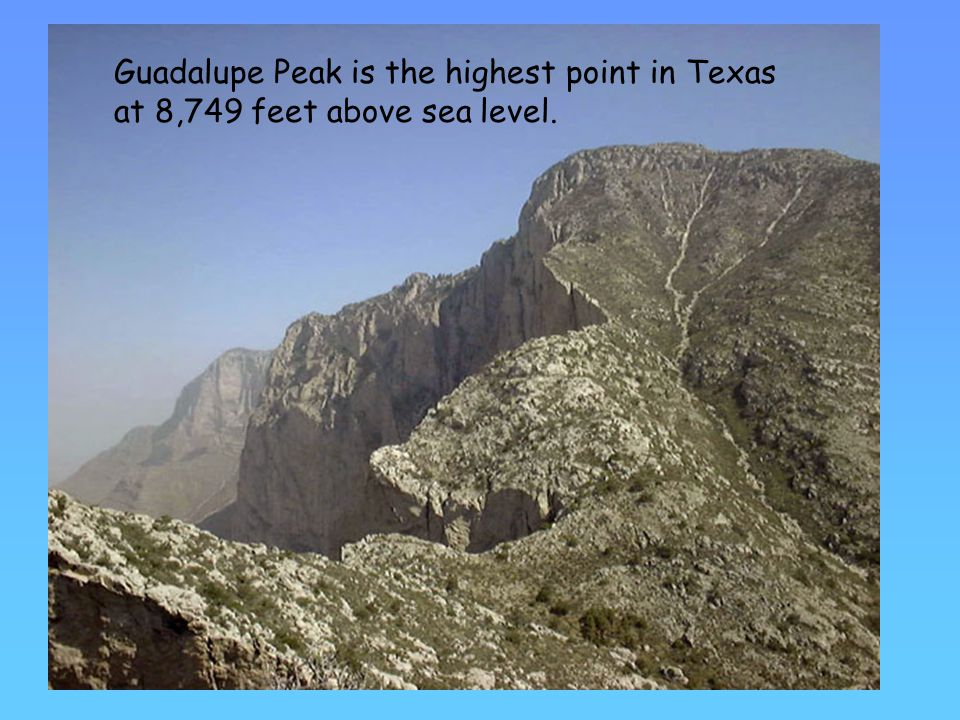 Guadalupe Peak is the highest point in Texas at 8,749 feet above sea level.