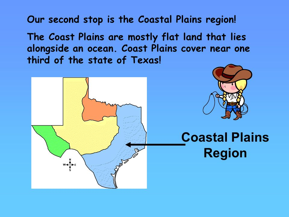 Coastal Plains Region Our second stop is the Coastal Plains region!