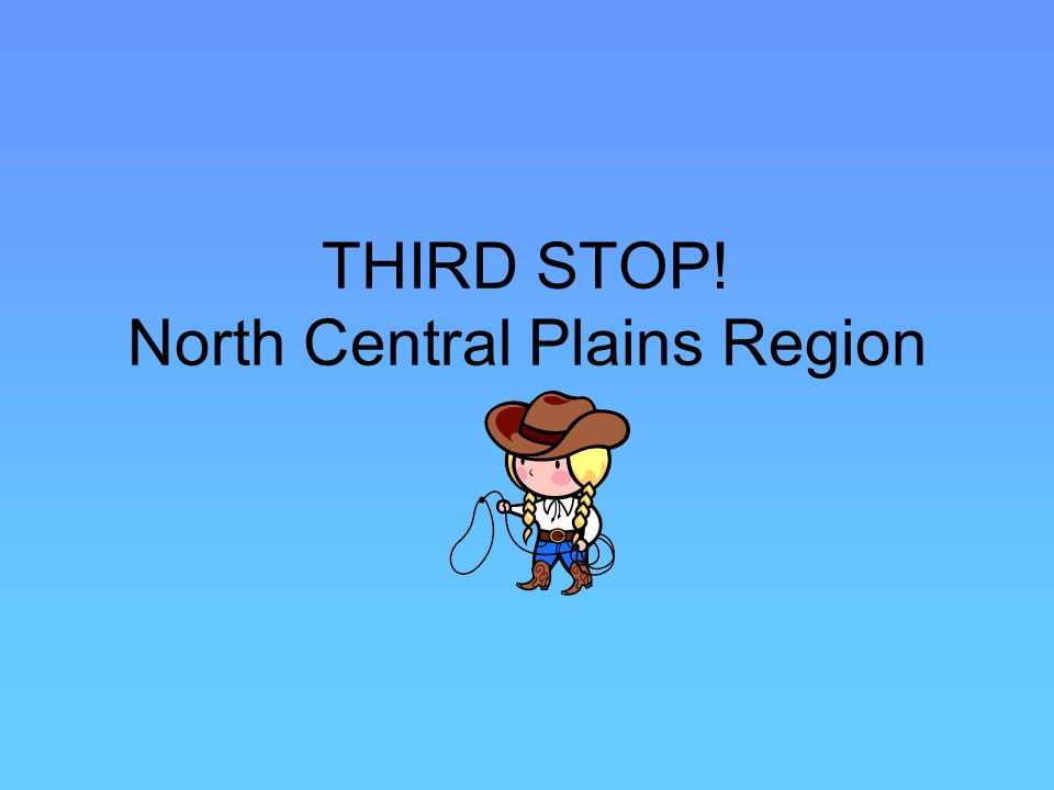 THIRD STOP! North Central Plains Region