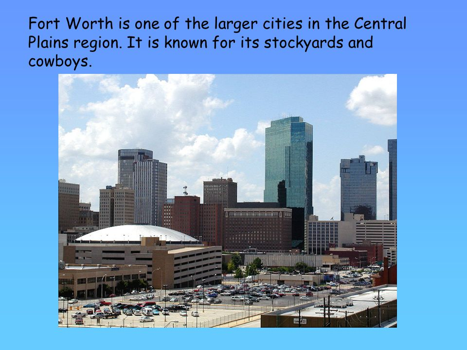 Fort Worth is one of the larger cities in the Central Plains region