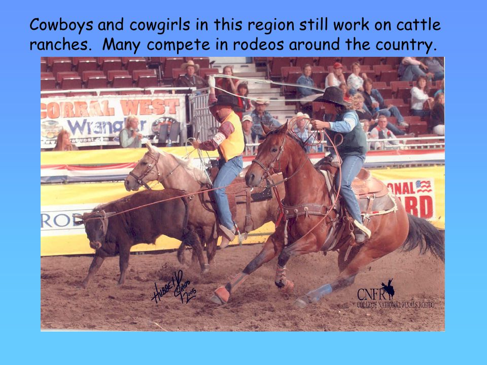 Cowboys and cowgirls in this region still work on cattle ranches