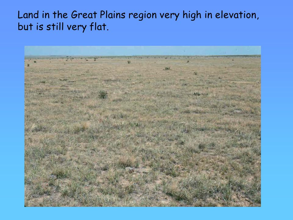 Land in the Great Plains region very high in elevation, but is still very flat.