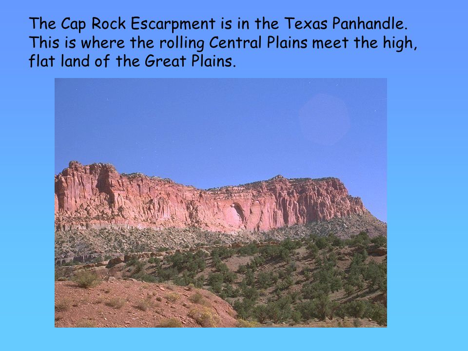 The Cap Rock Escarpment is in the Texas Panhandle