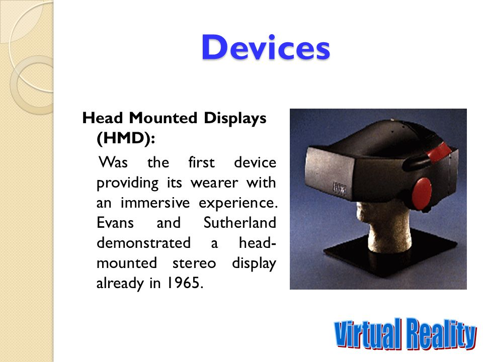 Devices Virtual Reality Head Mounted Displays (HMD):