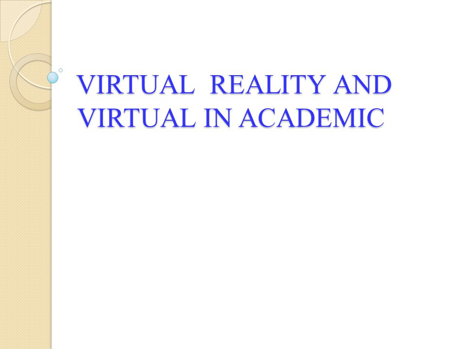 VIRTUAL REALITY AND VIRTUAL IN ACADEMIC