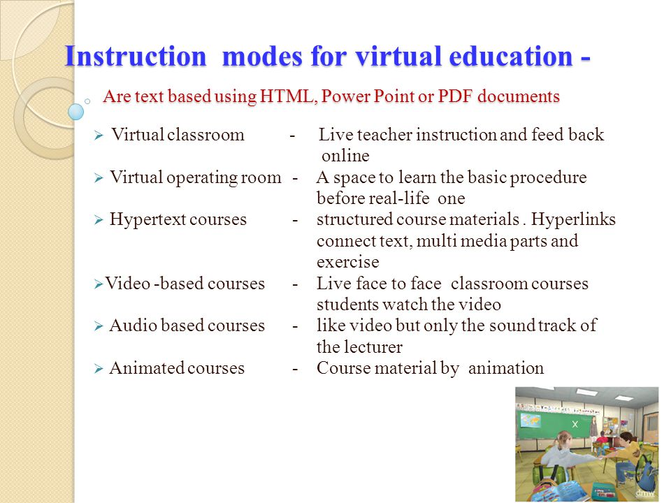 Instruction modes for virtual education - Are text based using HTML, Power Point or PDF documents