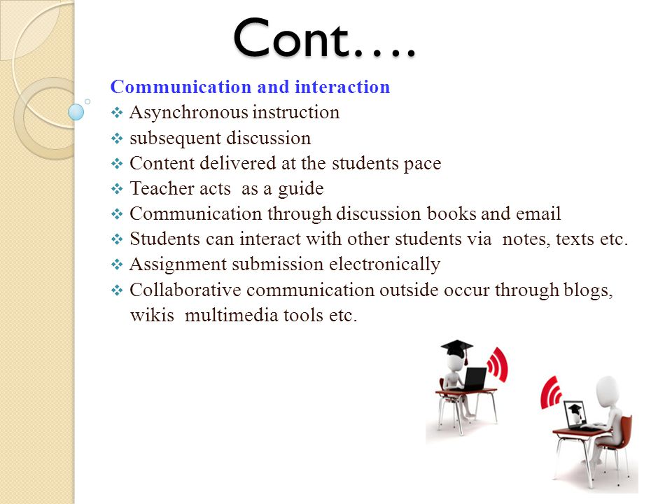 Cont…. Communication and interaction Asynchronous instruction