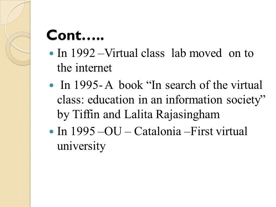 Cont….. In 1992 –Virtual class lab moved on to the internet