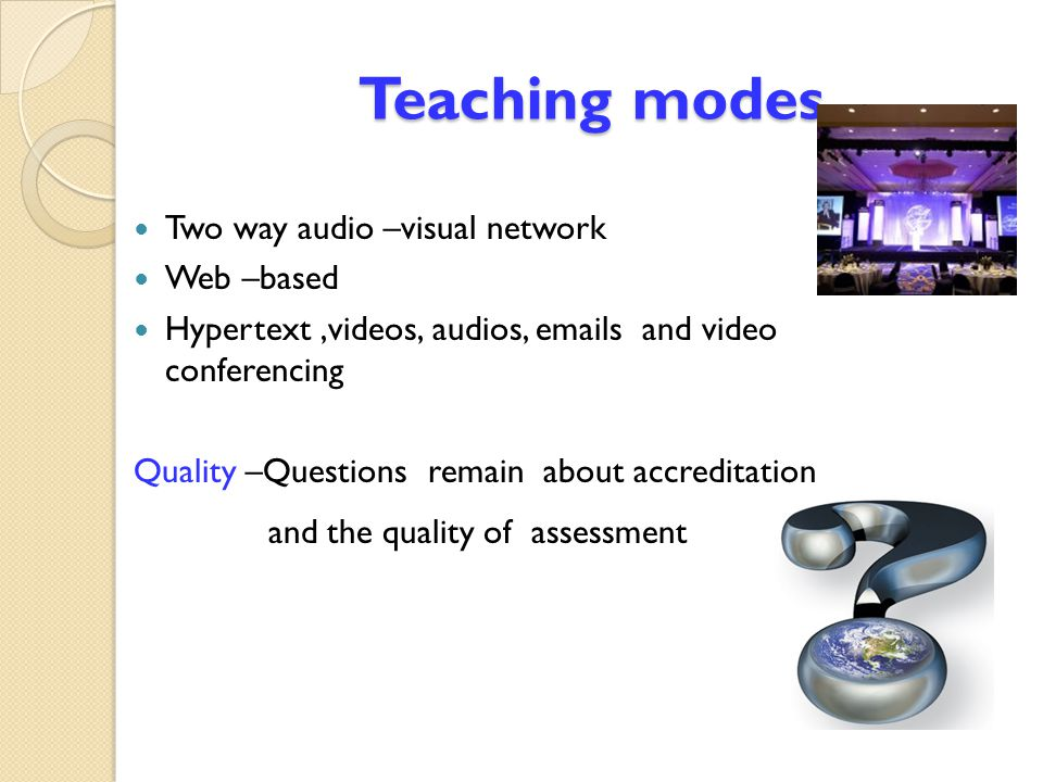Teaching modes Two way audio –visual network Web –based