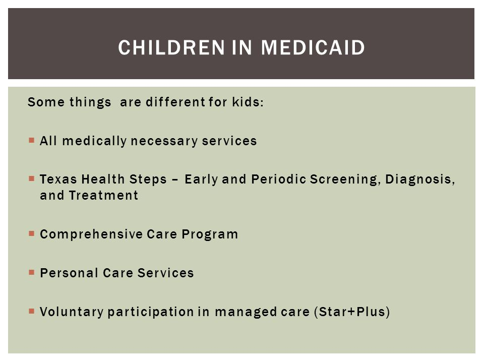 Children in medicaid Some things are different for kids: