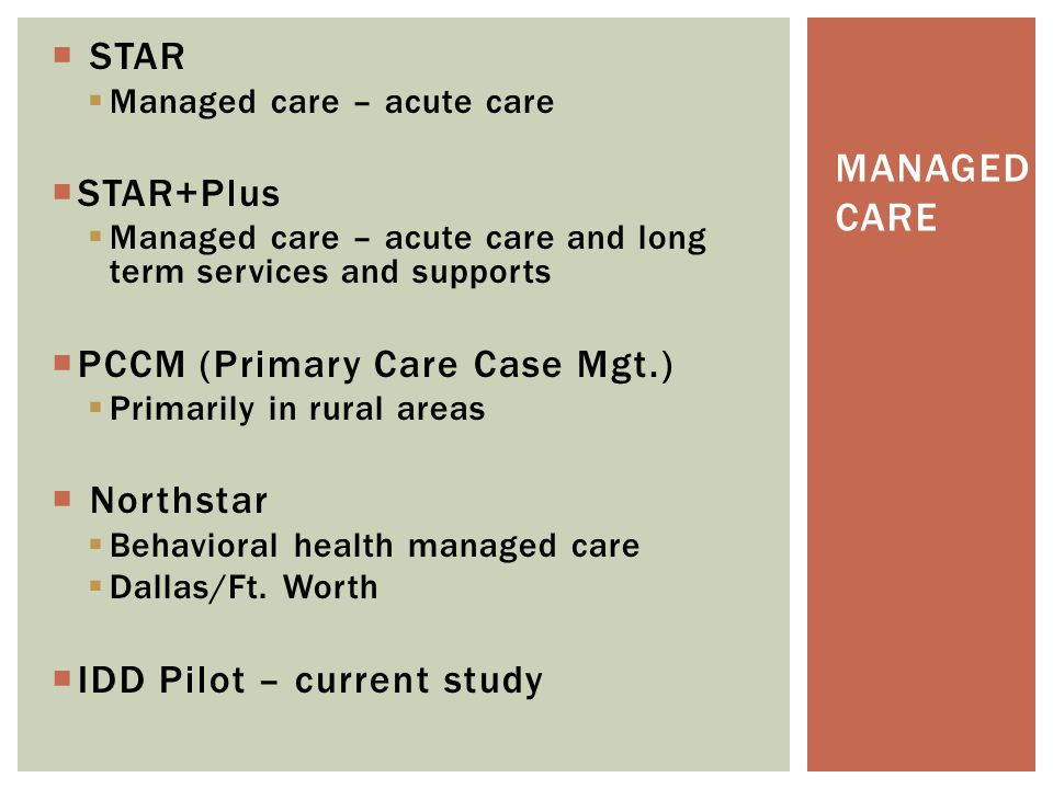 Managed Care STAR STAR+Plus PCCM (Primary Care Case Mgt.) Northstar