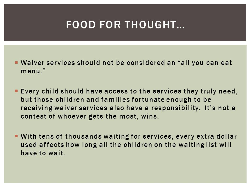 Food for thought… Waiver services should not be considered an all you can eat menu.