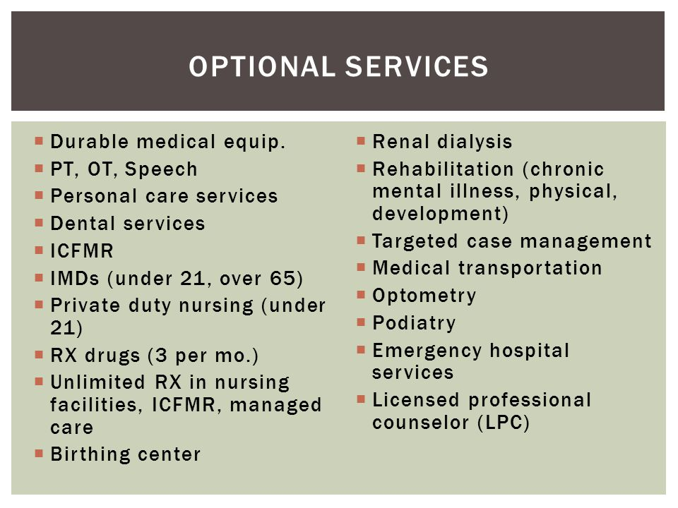 Optional Services Durable medical equip. PT, OT, Speech