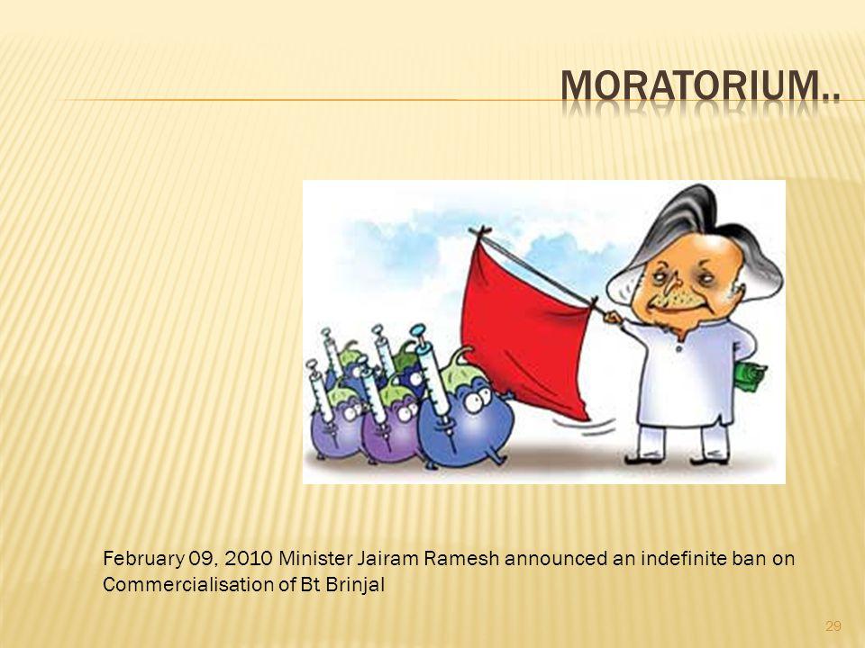 Moratorium.. February 09, 2010 Minister Jairam Ramesh announced an indefinite ban on.