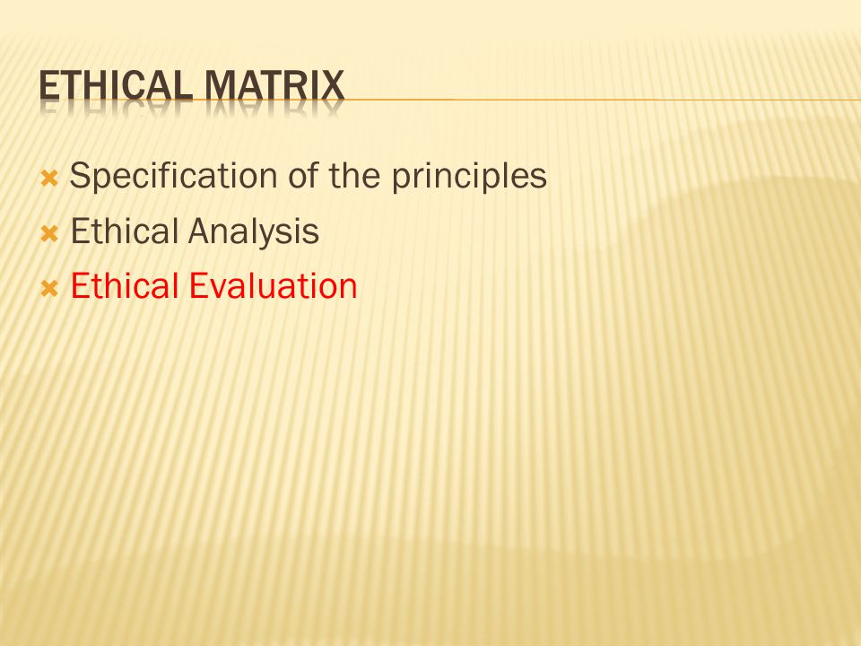 Ethical Matrix Specification of the principles Ethical Analysis