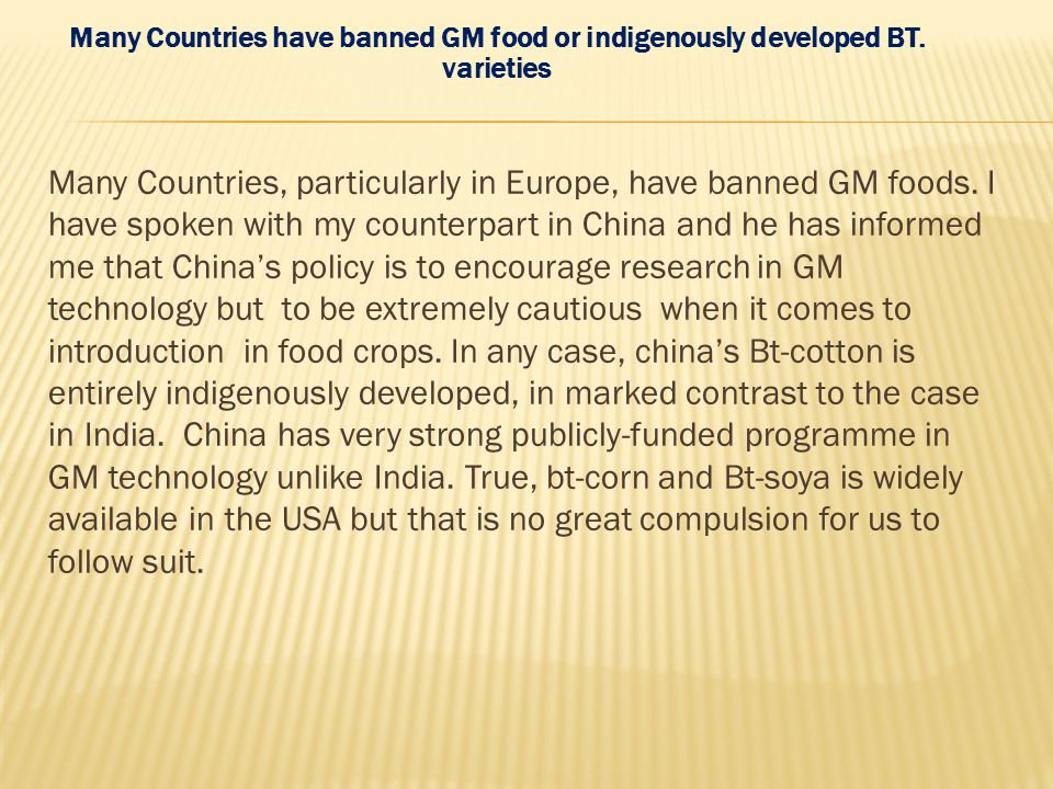 Many Countries have banned GM food or indigenously developed BT
