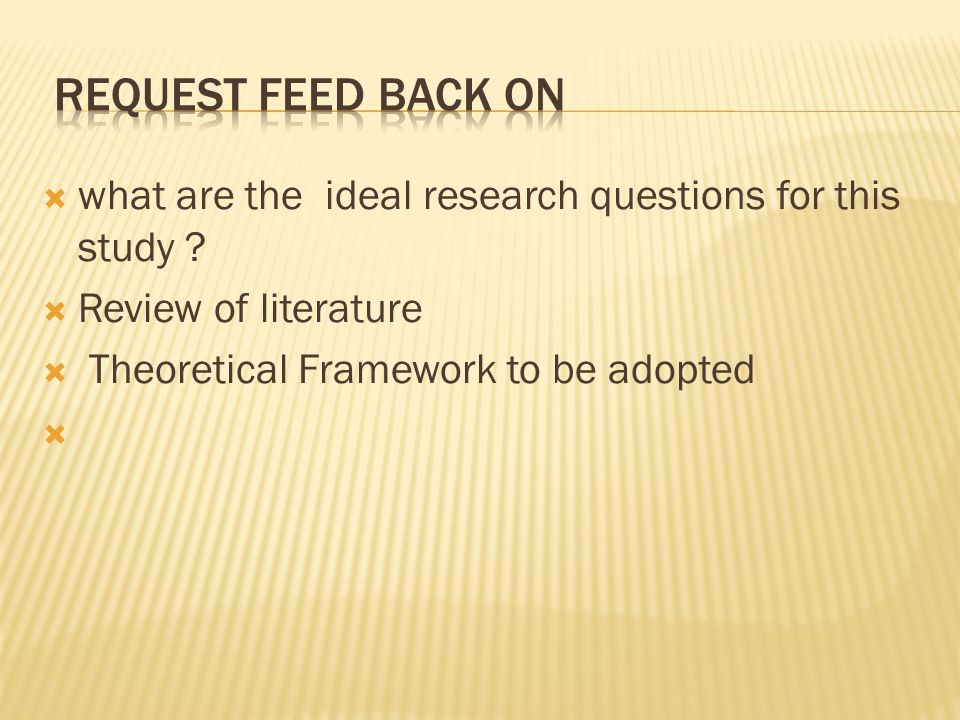 Request Feed back on what are the ideal research questions for this study Review of literature.