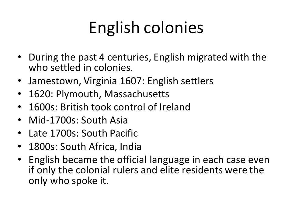 English colonies During the past 4 centuries, English migrated with the who settled in colonies. Jamestown, Virginia 1607: English settlers.