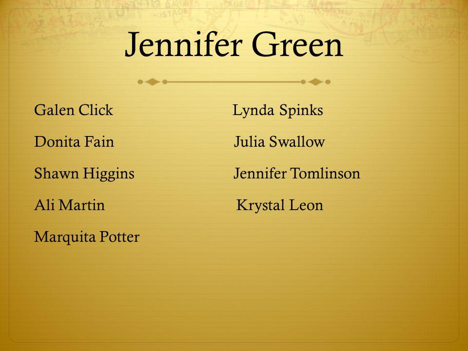 Jennifer Green Galen Click Lynda Spinks Donita Fain Julia Swallow Shawn Higgins Jennifer Tomlinson Ali Martin Krystal Leon Marquita Potter