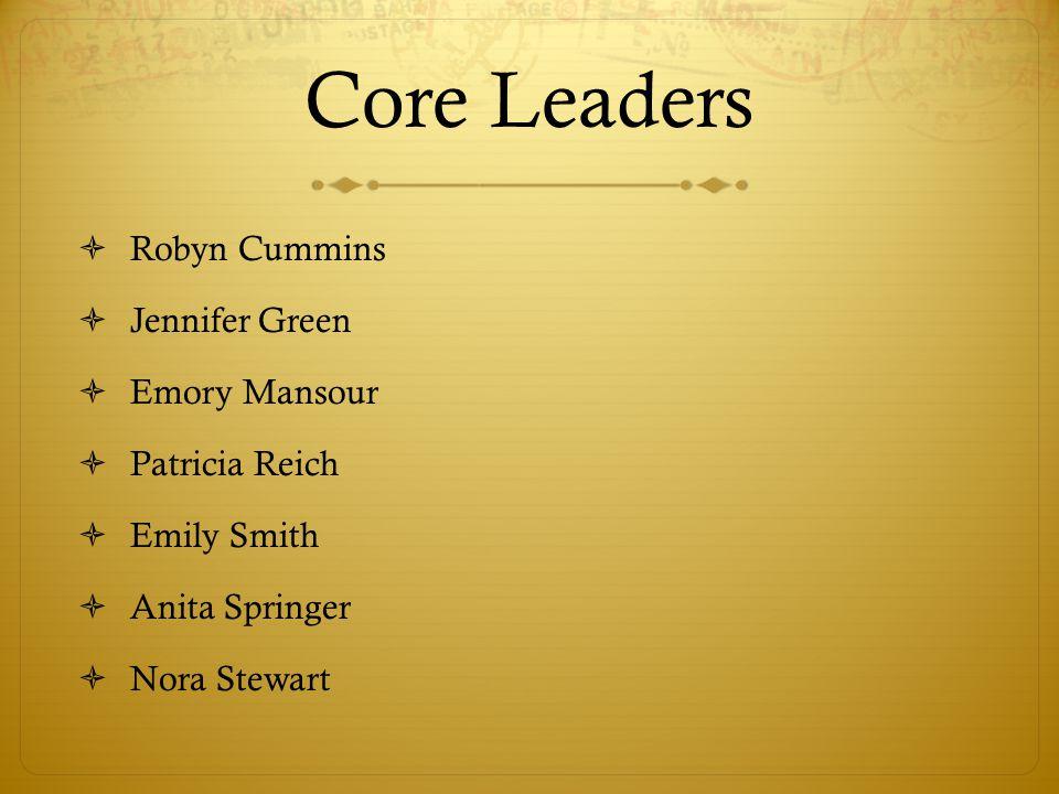 Core Leaders Robyn Cummins Jennifer Green Emory Mansour Patricia Reich