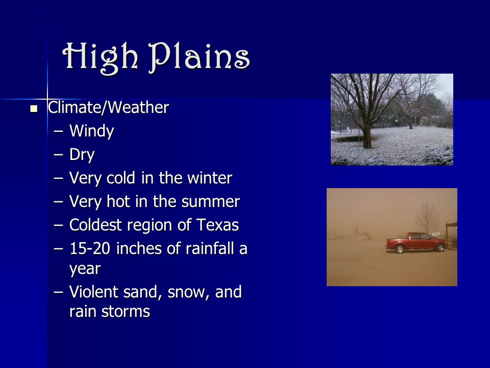 High Plains Climate/Weather Windy Dry Very cold in the winter