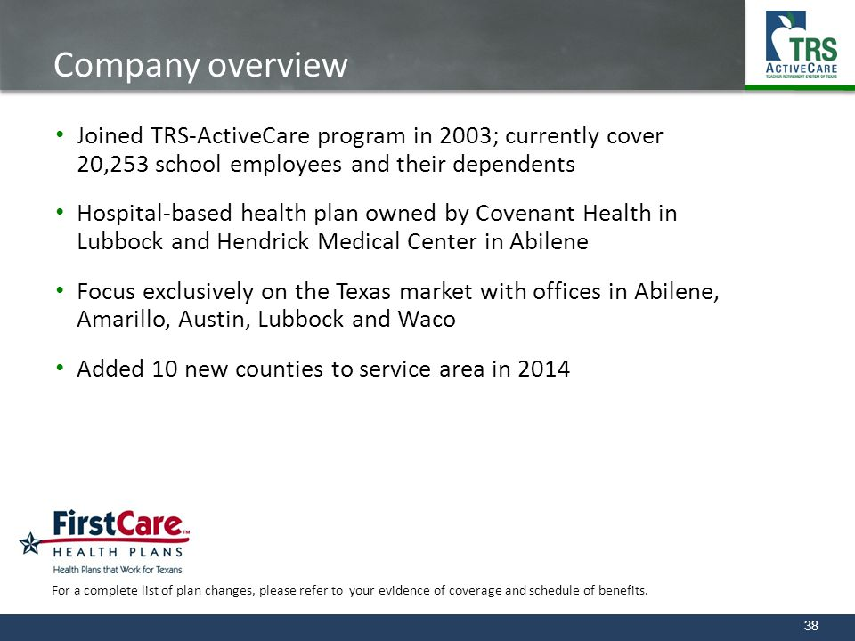 Company overview Joined TRS-ActiveCare program in 2003; currently cover 20,253 school employees and their dependents.