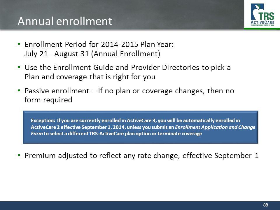 Annual enrollment Enrollment Period for 2014-2015 Plan Year: July 21– August 31 (Annual Enrollment)