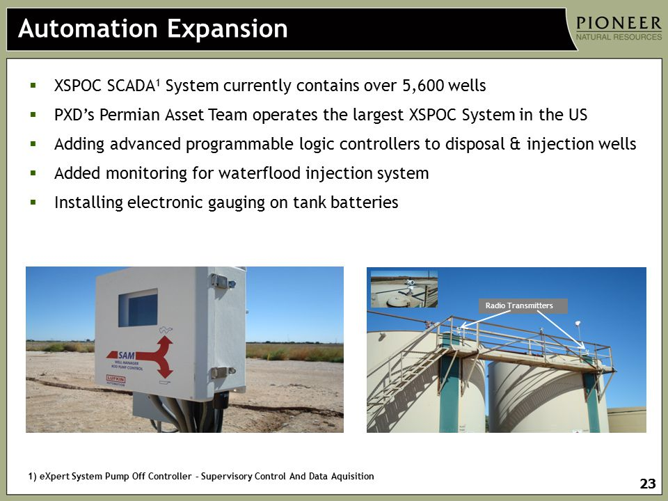 Automation Expansion XSPOC SCADA1 System currently contains over 5,600 wells. PXD's Permian Asset Team operates the largest XSPOC System in the US.