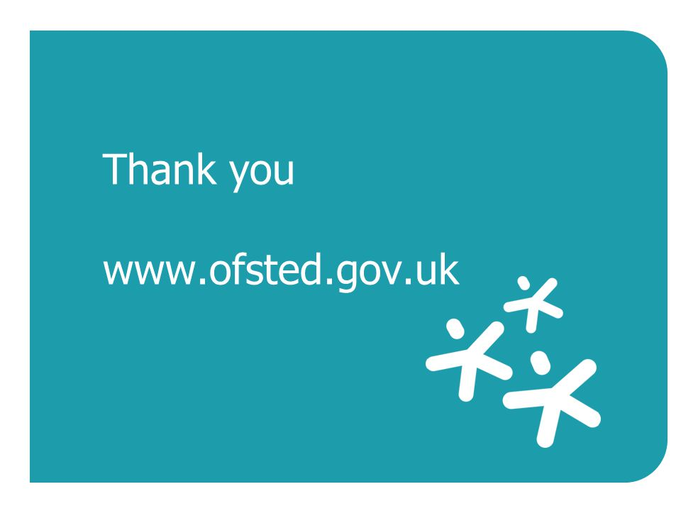 Thank you www.ofsted.gov.uk
