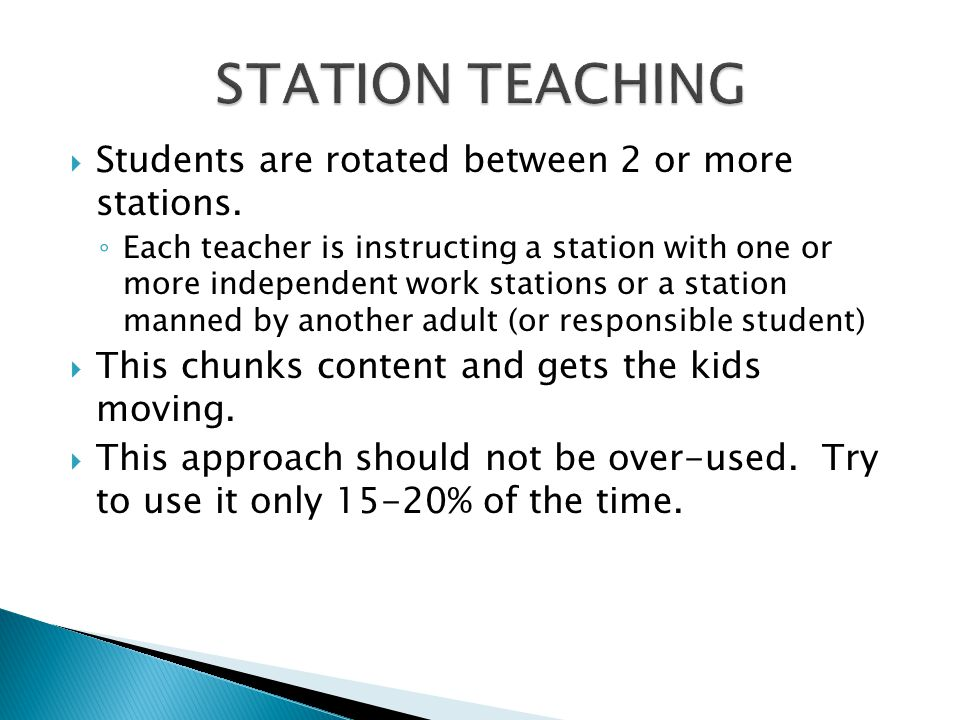 STATION TEACHING Students are rotated between 2 or more stations.