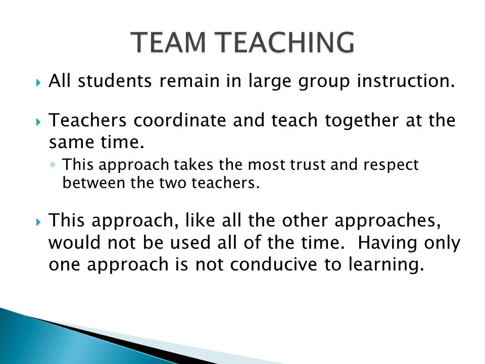 TEAM TEACHING All students remain in large group instruction.