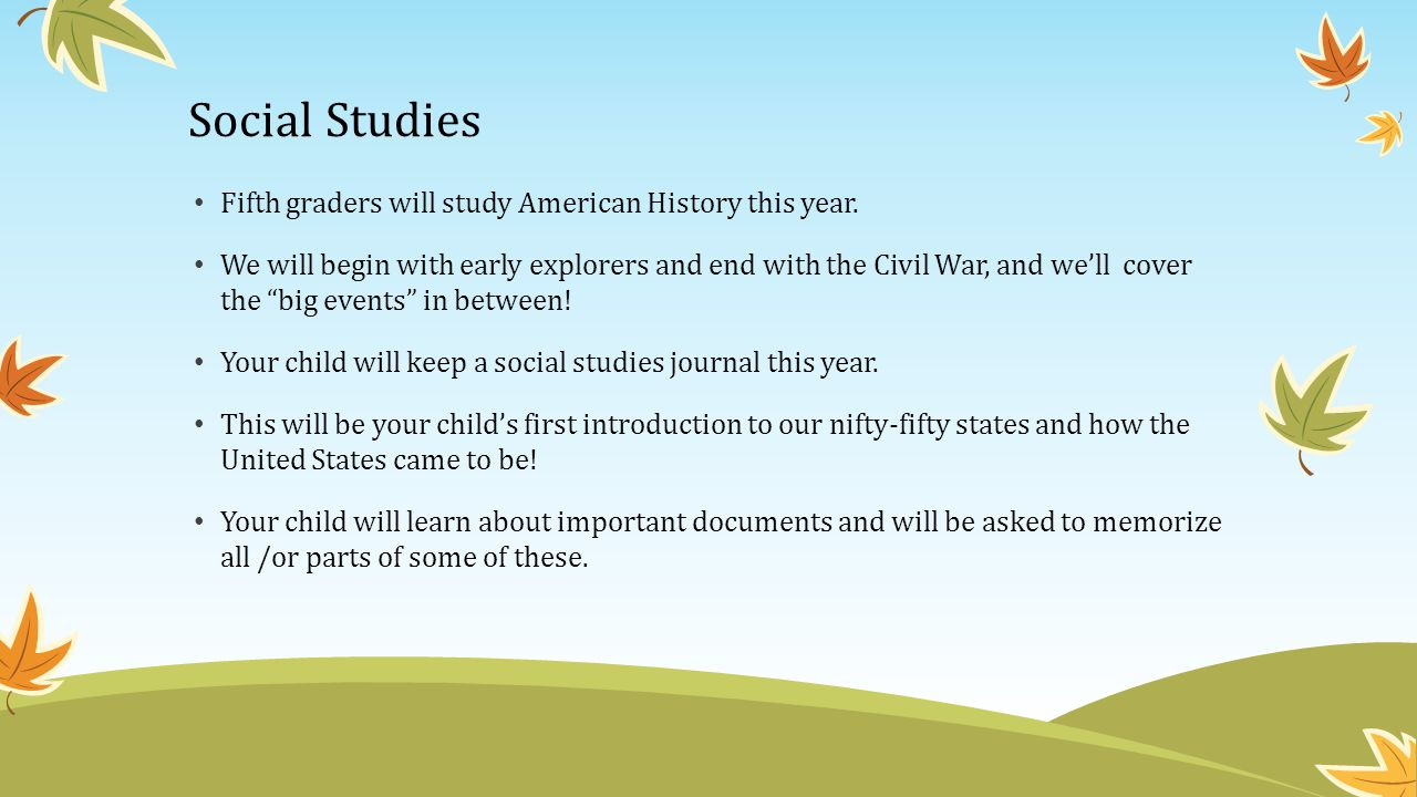 Social Studies Fifth graders will study American History this year.