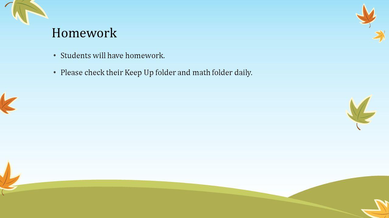 Homework Students will have homework.
