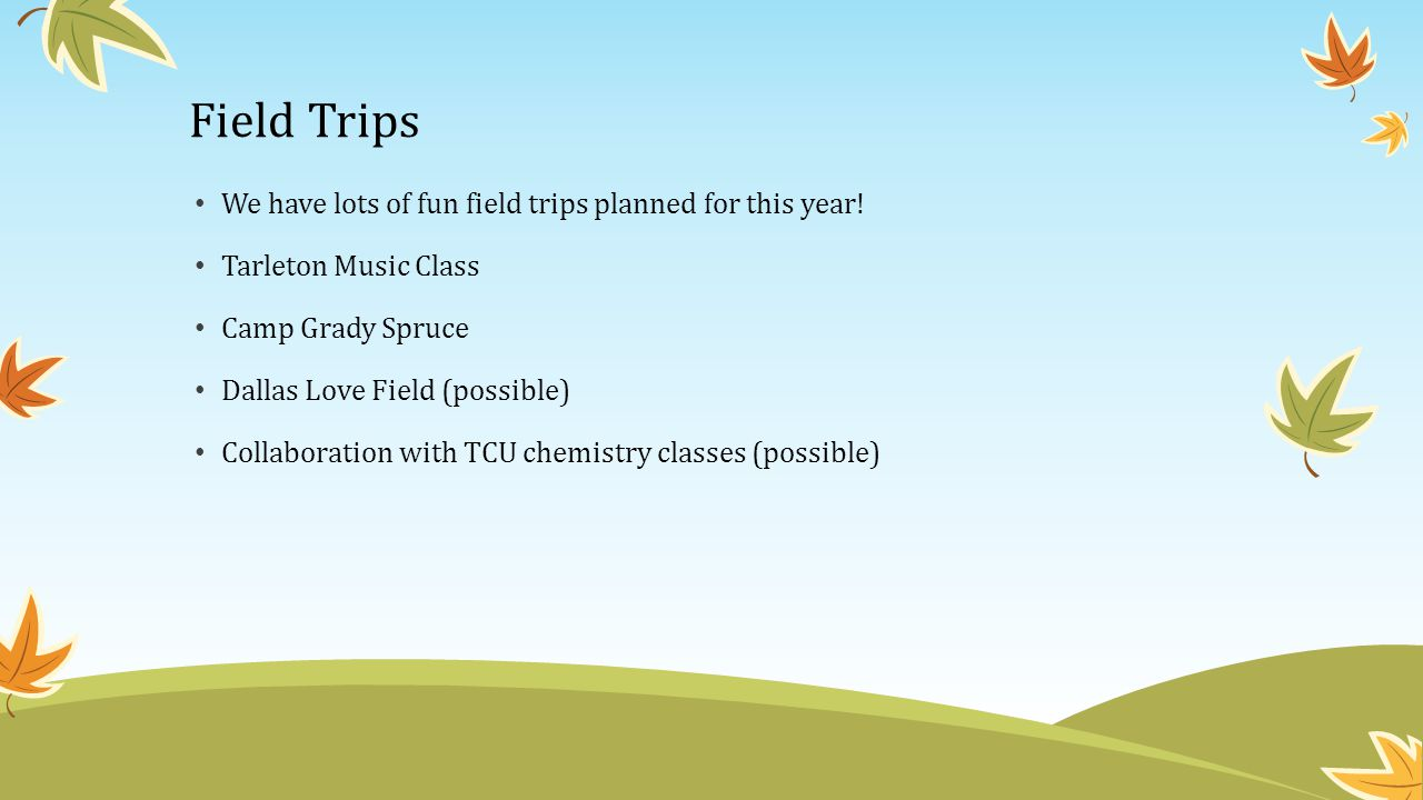 Field Trips We have lots of fun field trips planned for this year!