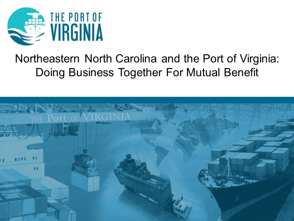 Northeastern North Carolina and the Port of Virginia: Doing Business Together For Mutual Benefit