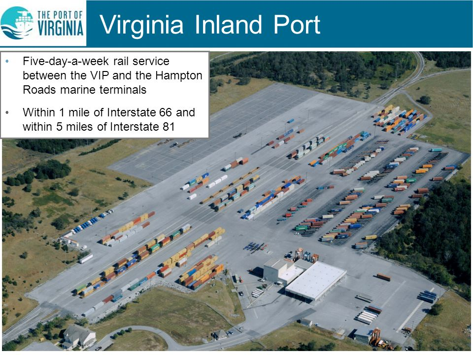 Virginia Inland Port Five-day-a-week rail service between the VIP and the Hampton Roads marine terminals.