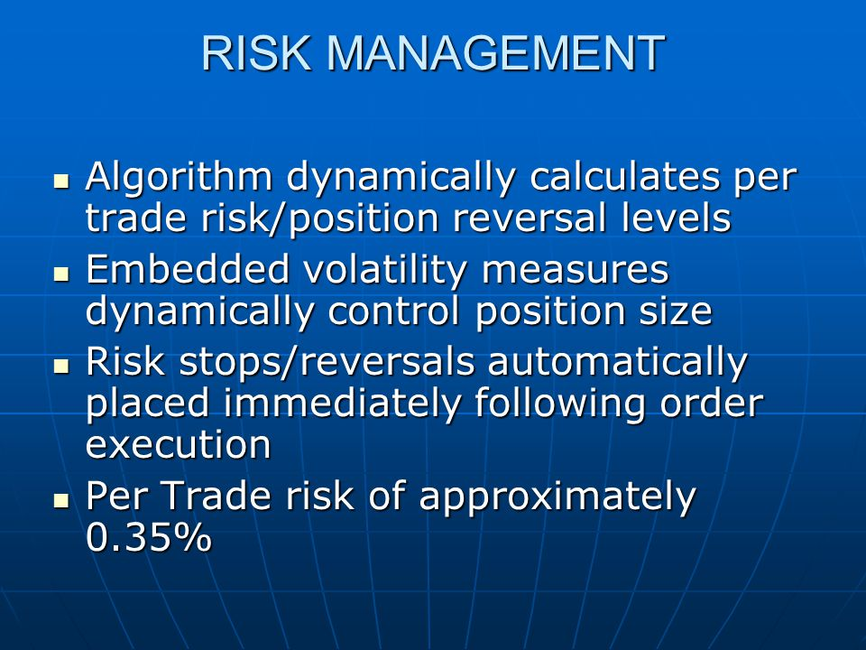 RISK MANAGEMENT Algorithm dynamically calculates per trade risk/position reversal levels.