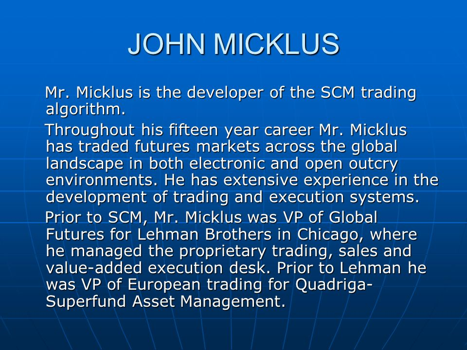 JOHN MICKLUS Mr. Micklus is the developer of the SCM trading algorithm.