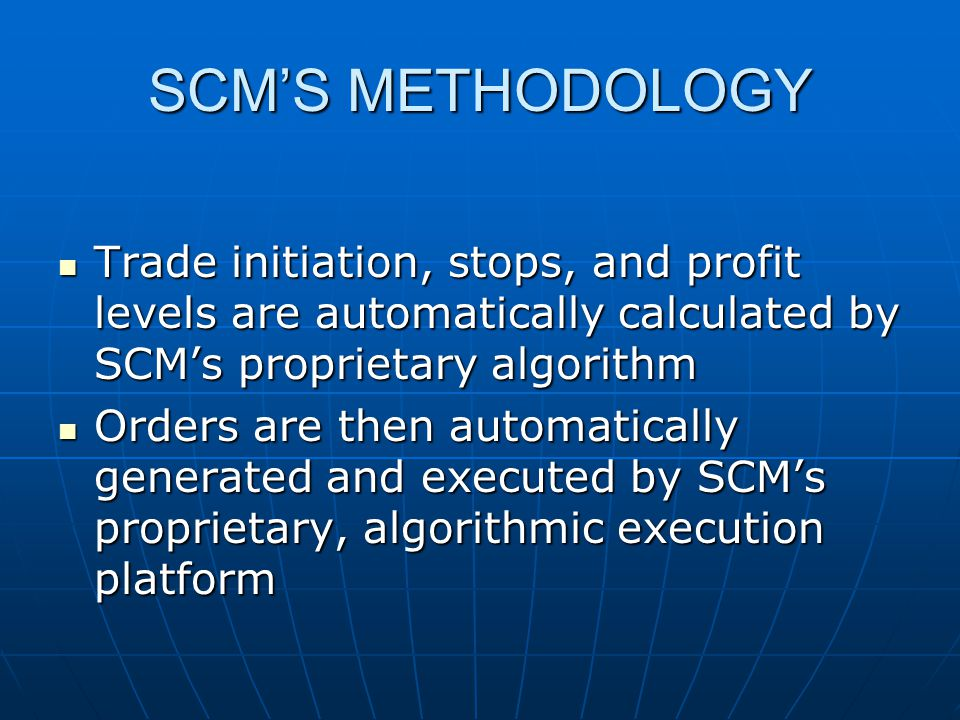 SCM'S METHODOLOGY Trade initiation, stops, and profit levels are automatically calculated by SCM's proprietary algorithm.