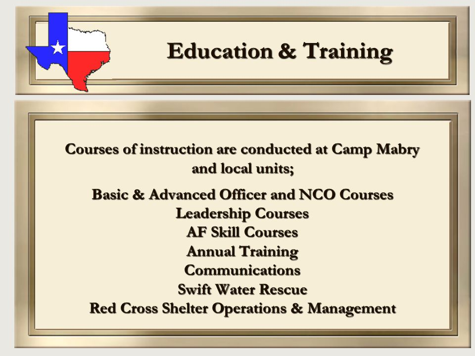 Education & Training Courses of instruction are conducted at Camp Mabry. and local units; Basic & Advanced Officer and NCO Courses.