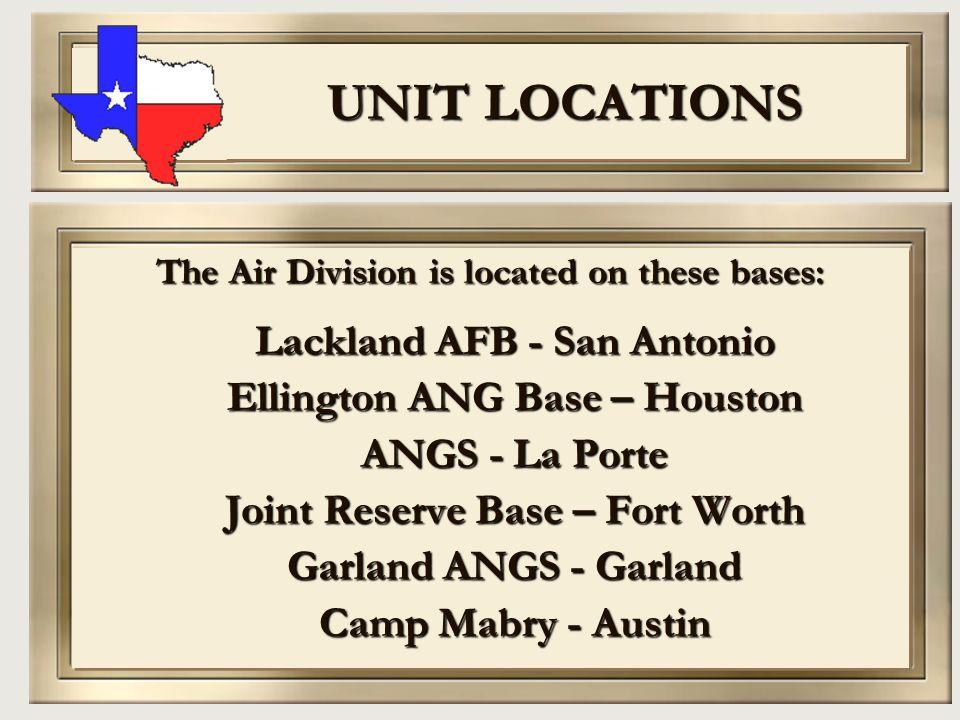 UNIT LOCATIONS Lackland AFB - San Antonio Ellington ANG Base – Houston