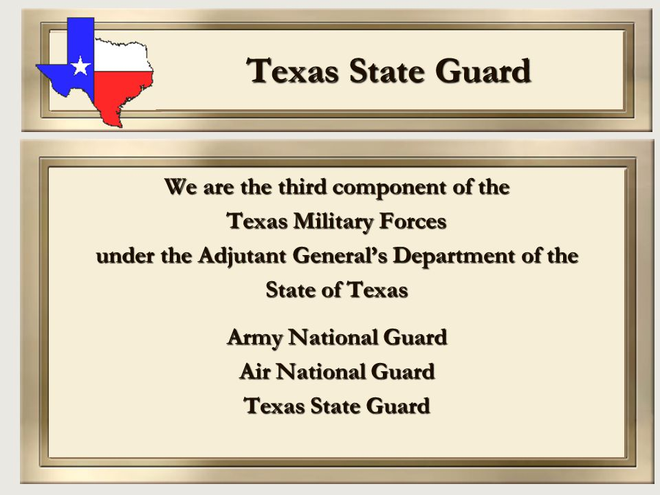 Texas State Guard We are the third component of the