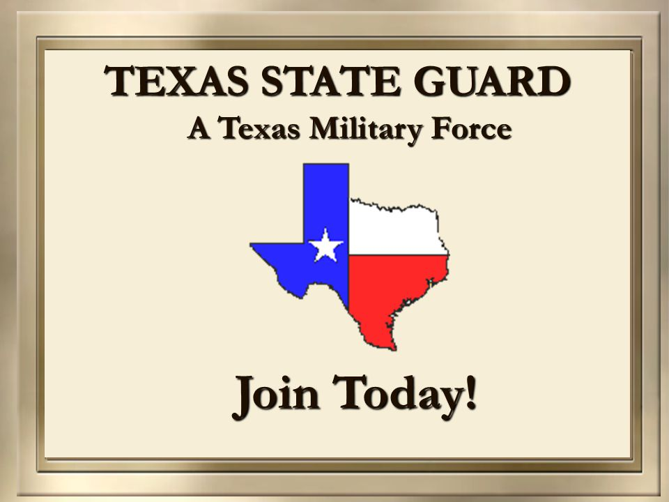 TEXAS STATE GUARD A Texas Military Force Join Today!