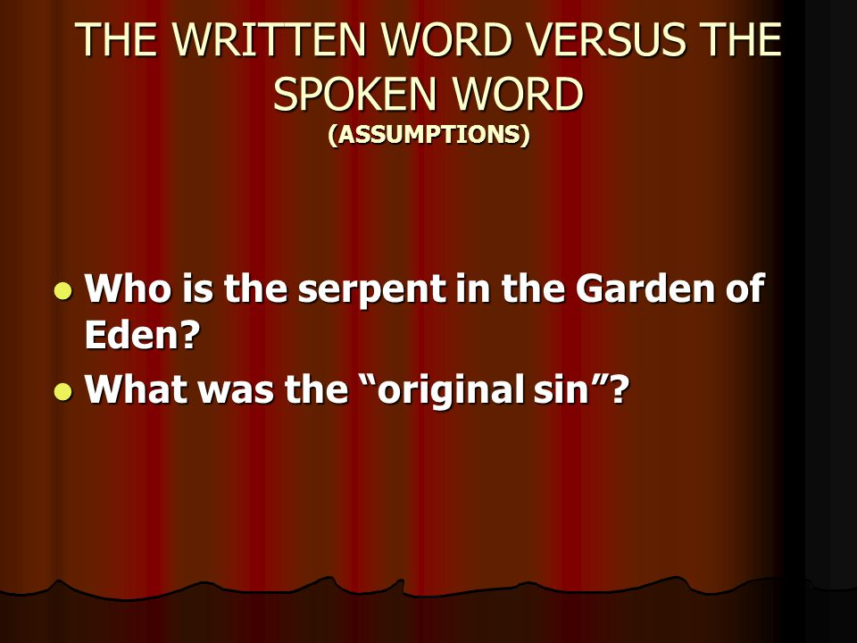 THE WRITTEN WORD VERSUS THE SPOKEN WORD (ASSUMPTIONS)
