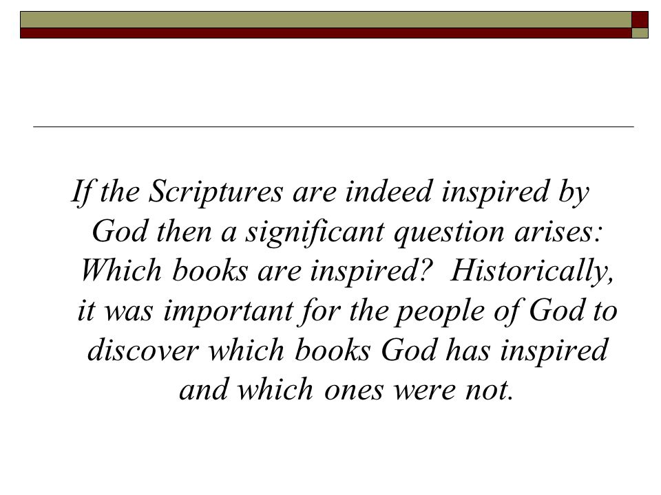 If the Scriptures are indeed inspired by God then a significant question arises: Which books are inspired.